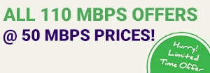 All 110Mbps offers at 50Mbps prices