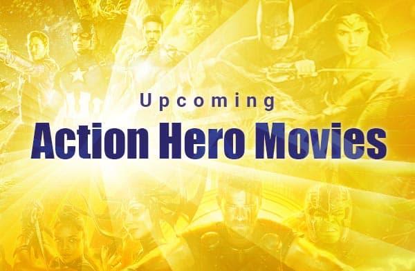 Upcoming Action Hero Movies