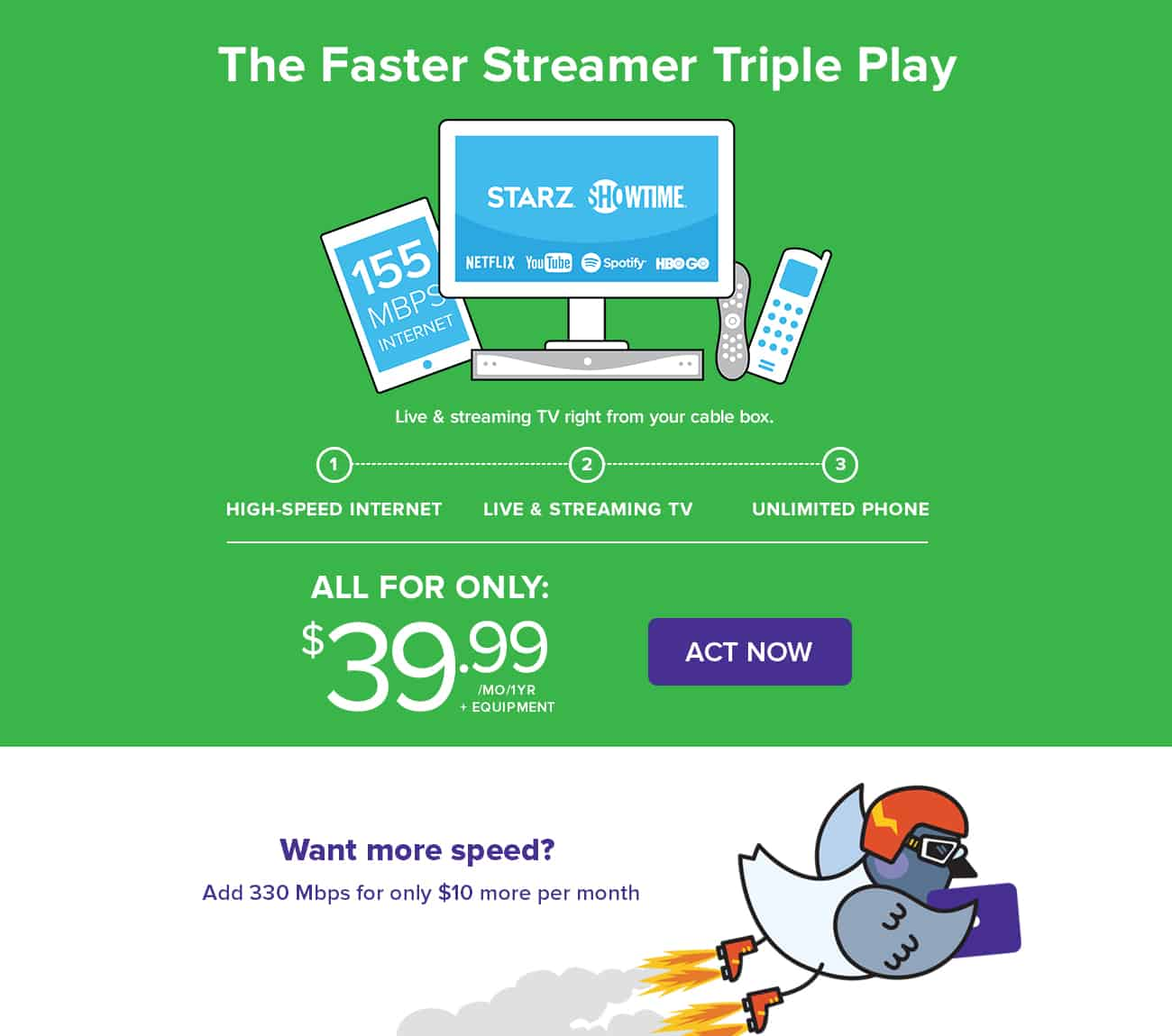 The Faster Streamer Triple Play