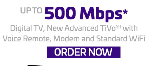 Up to 500 Mbps*. Digital TV, New Advanced TiVo with Voice Remote, Modem and Standard WiFi