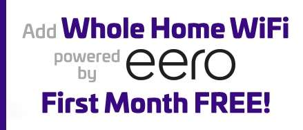 Add Whole Home WiFi powered by eero. First Month FREE!