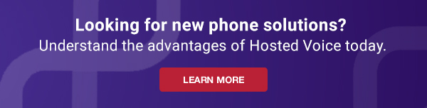 Looking for new phone solutions? Understand the advantages of Hosted Voice today.