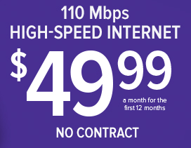 110 Mbps High-Speed Internet $49.99 a month for the first 12 months, No Contract