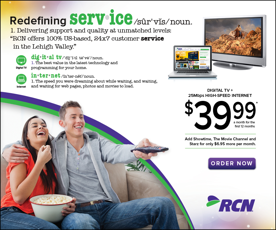Redefining Service. Digital TV and 25 Mbps High-Speed Internet in Lehigh Valley